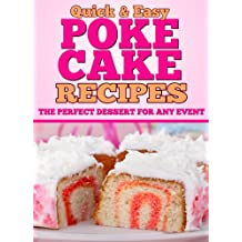 Poke Cake Recipes: The Perfect Dessert for any Event (Quick and Easy Series) (English Edition)