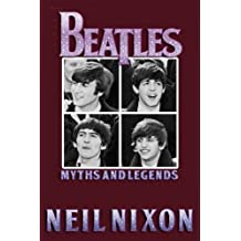 The Beatles: Myths and Legends by Neil Nixon (2016-03-23)