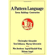 A Pattern Language: Towns, Buildings, Construction (Center for Environmental Structure) by Christopher Alexander (1977-07-30)