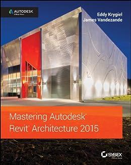 Mastering Autodesk Revit Architecture 2015: Autodesk Official Press von [Krygiel, Eddy, Vandezande, James]