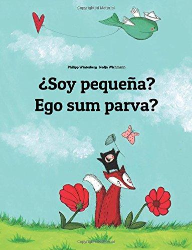 ¿Soy pequeña? Ego sum parva?: Libro infantil ilustrado español-latín (Edición bilingüe) por Philipp Winterberg