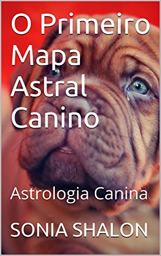 O Primeiro Mapa Astral Canino: Astrologia Canina (Portuguese Edition) por Sonia Shalon