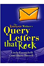 The Renegade Writer's Query Letters That Rock: The Freelance Writer's Guide to Selling More Work Faster
