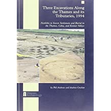 Three Excavations Along the Thames and Its Tributaries, 1994: Neolithic to Saxon Settlement and Burial in the Thames, Colne, and Kennet Valleys (UK/Ne-Sett)