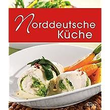 Norddeutsche Küche: Die schönsten Spezialitäten aus Hamburg, Schleswig-Holstein und Mecklenburg-Vorpommern (Spezialitäten aus der Region)