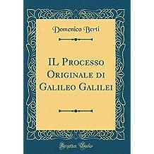 IL Processo Originale di Galileo Galilei (Classic Reprint)