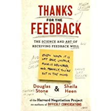Thanks for the Feedback: The Science and Art of Receiving Feedback Well by Douglas Stone (2015-03-26)