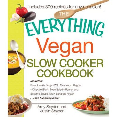 The Everything Vegan Slow Cooker Cookbook: Includes Pumpkin Ale Soup, Wild Mushroom Ragout, Chipotle Black Bean Salad, Peanut and Sesame Sauce Tofu.......and Hundreds More! (Everything (Cooking)) (Paperback) - Common