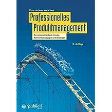 Professionelles Produktmanagement: Der prozessorientierte Ansatz, Rahmenbedingungen und Strategien