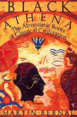 Black Athena: The Afroasiatic Roots of Classical Civilization Volume One:The Fabrication of Ancient Greece 1785-1985: The Fabrication of Ancient Greece, 1785-1985 Vol 1