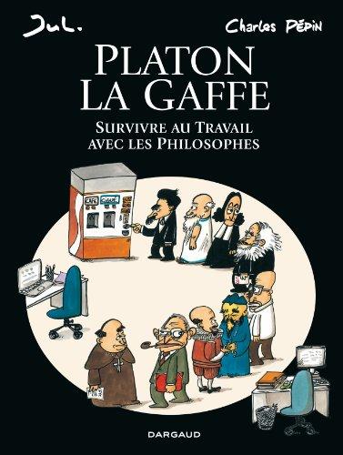Platon la gaffe : Survivre au Travail avec les Philosophes