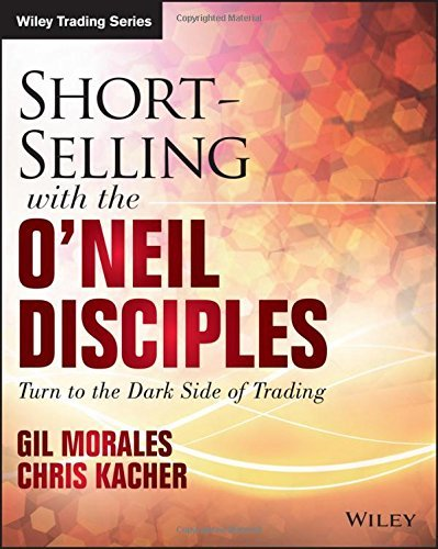 Short-Selling with the O'Neil Disciples: Turn to the Dark Side of Trading (Wiley Trading) by Gil Morales (2015-04-27)