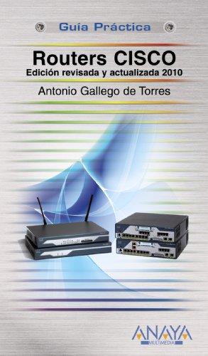 Routers Cisco. Edición revisada y actualizada 2010 (Guías Prácticas) por Antonio Gallego de Torres