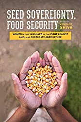 Seed Sovereignty, Food Security: Women in the Vanguard of the Fight Against Gmos and Corporate Agriculture
