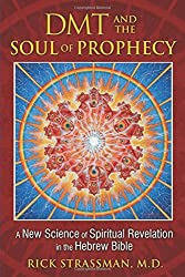 DMT and the Soul of Prophecy: A New Science of Spiritual Revelation in the Hebrew Bible by Rick Strassman M.D. (2014-09-18)