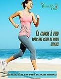 La course à pied pour une perte de poids efficace: [ La méthode pour perdre du poids avec le jogging ]...