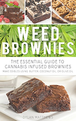 WEED BROWNIES: The Essential Guide to Cannabis Infused Brownies (Make Edibles using Butter, Coconut Oil, or Olive Oil) (English Edition)