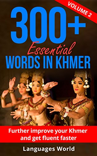 Khmer Language: 300+ Essential Words In Khmer Level II- Learn Words Spoken In Everyday Cambodia (Learn Khmer, Cambodia, Fluent): Improve Your Vocabulary & Become Fluent Faster (English Edition)