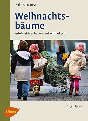 Weihnachtsbäume (Weihnachtsbäume: Erfolgreich anbauen und vermarkten)