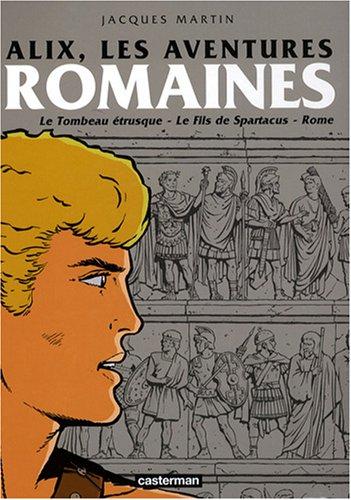 Alix : Les aventures romaines : Le Tombeau étrusque, Le Fils de Spartacus, Rome, tome 1