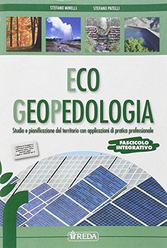 Eco geopedologia. Studio e pianificazione del territorio con applicazioni di pratica professionale