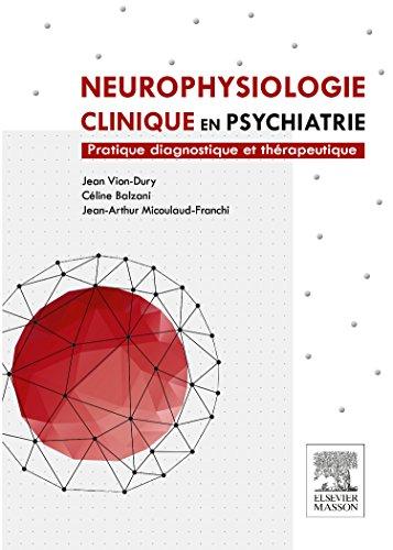 Neurophysiologie clinique en psychiatrie: Pratique diagnostique et thérapeutique