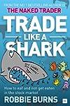 Trade Like a Shark: The Naked Trader...