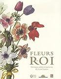Fleurs du Roi - Peintures, vélins et parterres du Grand Trianon