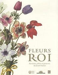 Fleurs du Roi : peintures, vélins et parterres du Grand Trianon