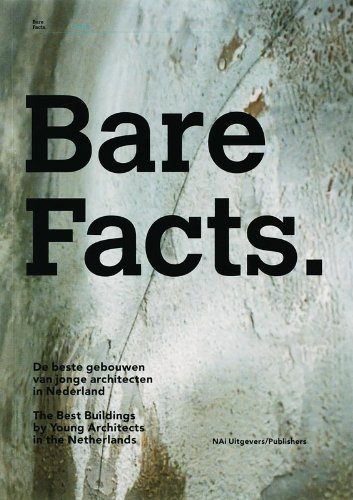 Bare Facts: The Best Buildings by Young Architects in the Netherlands by Aaron Betsky (2007-03-01)