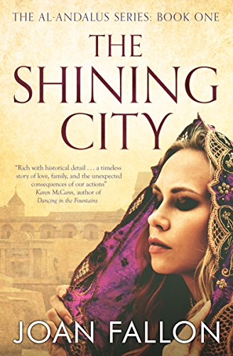 THE SHINING CITY: The Al-Andalus series Bk 1 - a story of unrequited love in Moorish Spain by [Fallon, Joan]