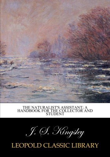 The naturalist's assistant; a handbook for the collector and student por J. S. Kingsley