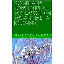 PROMENADES FLORISTIQUES AU PAYS BASQUE (EN PASSANT PAR LA TOURAINE) (French Edition)