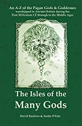 The Isles of the Many Gods: An A-Z of the Pagan Gods & Goddesses of Ancient Britain worshipped during the First Millenium through to the Middle Ages