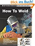 How To Weld: Techniques and Tips for...