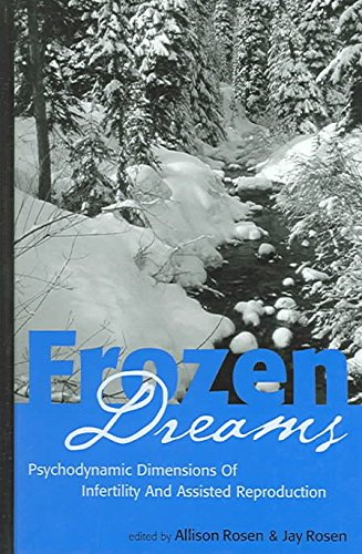 [(Frozen Dreams : Psychodynamic Dimensions of Infertility and Assisted Reproduction)] [Edited by Allison Rosen ] published on (March, 2005)