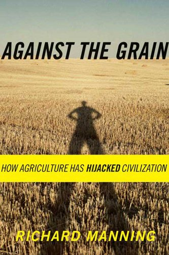 Against the Grain: How Agriculture Has Hijacked Civilization (English Edition) por Richard Manning