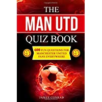 The Man Utd Quiz Book: 600 Fun Questions for Manchester United Fans Everywhere (Football Quiz Books)