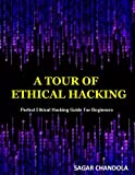 A Tour of Ethical Hacking: Perfect Ethical Hacking Guide for Beginners