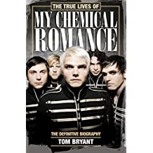 The True Lives of My Chemical Romance: The Definitive Biography