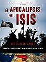 El apocalipsis del ISIS: La historia, la estrategia y los objetivos del Estado Islámico par McCants