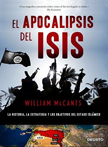 El apocalipsis del ISIS: La historia, la estrategia y los objetivos del Estado Islámico (Sin colección)