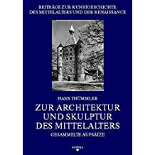 Zur Architektur und Skulptur des Mittelalters: Gesammelte Aufsätze (Beiträge zur Kunstgeschichte des Mittelalters und der Renaissance)