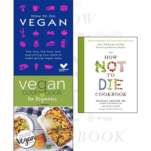 how to go vegan, vegan cookbook for beginners [paperback], the how not to die cookbook 3 books collection set - the why, the how, and everything you need to make going vegan easy