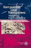 Komplexitat Und Transparenz: Thukydides: Eine Leseanleitung (Bibliothek Der Klassisch...