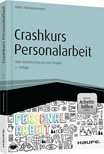 Crashkurs Personalarbeit – inkl. Arbeitshilfen online: Vom Arbeitsvertrag bis zum Zeugnis (Haufe Fachbuch)