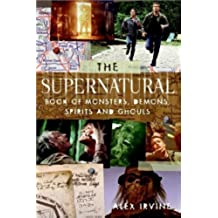 "The ""Supernatural"" Book of Monsters, Spirits, Demons, and Ghouls by Irvine, Alex (2007) Paperback"
