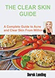 THE CLEAR SKIN GUIDE: A complete guide to acne and clear skin from within