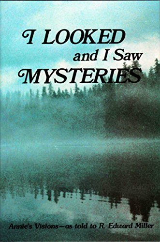 I Looked and I Saw Mysteries: Annie's Visions - As Told to R.Edward Miller by R.Edward Miller (1988-12-02)