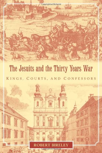 The Jesuits and the Thirty Years War: Kings, Courts, and Confessors